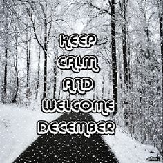 Perfect KEEP CALM AND WELCOME DECEMBER   Created By Eleni