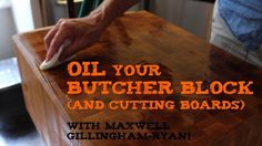One Minute Tip: Oil Your Butcher Block and Cutting Boards. with Maxwell Gillingham Ryan!  Full post here: http://www.apartmenttherapy.com/on...