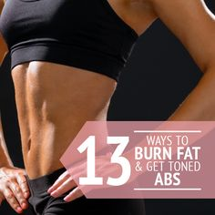 13 Ways to Burn Fat and Get Toned Abs--By hitting different angles, trying different routines, and consuming certain foods while avoiding others, those abs will be revealed quicker than you think.  #burnfat #flatabs #flatbelly
