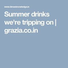 Summer drinks we're tripping on | grazia.co.in