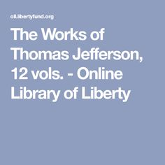 The Works of Thomas Jefferson, 12 vols. - Online Library of Liberty
