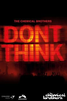 Don't Think - Chemical Brothers. The best live concert DVD - awesome!