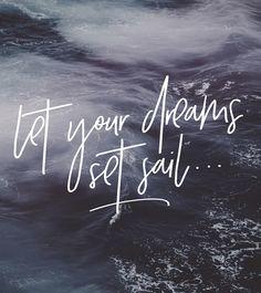 Let your dreams set sail.