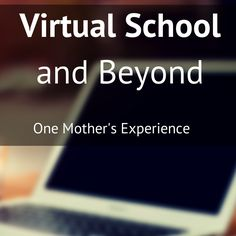 One homeschool mother explains her experience with virtual school and why she chose to leave the system, despite its benefits.