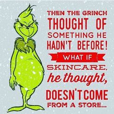 You are a wise one ...Mr. Grinch!    Did you know Rodan + Fields used to be sold in Nordstrom, Bloomingdale's, and Other high-end retail stores?!  But our Doctors and creators had a bigger idea and started to think outside the box. They purposefully decided to partner with PEOPLE, not stores, and in doing so they DISRUPTED the skincare market and are now the FASTEST growing premium skincare company in the U.S.!! Times are changing.. are you wise enough to be a part of it?…