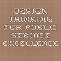 Design Thinking for Public Service Excellence