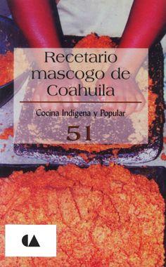 Título: Recetario mascogo de Coahuila / Autor: Moral, Paulina del / Ubicación: FCCTP – Gastronomía – Tercer piso / Código:  G/MX/ 641.5 C 51