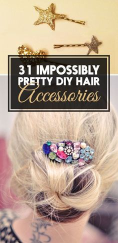 31 Pretty Hair Accessories You Can Actually Make. More DIY here: http://www.sewinlove.com.au/category/fashion/accessories-fashion/