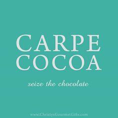 Carpe cocoa. Seize the chocolate. #Chocolate #quote #chocolatelovers