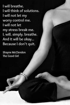 """""""I will breathe"""" now I just gotta say that every time I meditate... maybe even then some"""