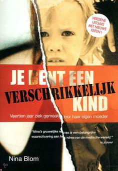 Je bent een verschrikkelijk kind ~ Nina Blom, Münchhausen by Proxy Books To Read, My Books, Thrillers, Reading Lists, True Stories, Things I Want, Roman, Bloom, Teaching
