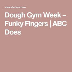 Dough Gym Week – Funky Fingers | ABC Does