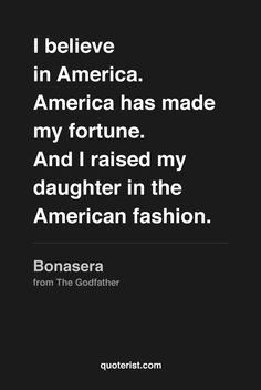 """""""I believe in America. America has made my fortune. And I raised my daughter in the American fashion."""" -Bonasera from #TheGodfather. #moviequotes #movies"""