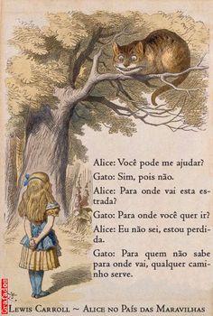 """""""Naquela direção"""", explicou o gato, acenando com a pata direita, """"vive um Chapeleiro; e naquela direção"""", acenando com a outra pata, """"vive uma Lebre de Março. Visite qual deles quiser: os dois são loucos."""""""