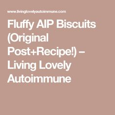 Fluffy AIP Biscuits (Original Post+Recipe!) – Living Lovely Autoimmune