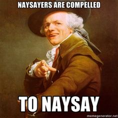 Joseph Ducreux - Naysayers are compelled to naysay