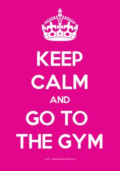 Keep Calm And Go+to+ The+gym
