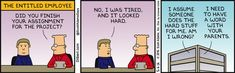 The Entitled Employee - Dilbert by Scott Adams. May 6, 2016. It started when his parents did his homework for him.