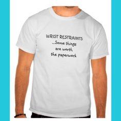 Wrist restraints....some things are worth the paperwork! Nurse humor. Nursing funny. Registered nurses. RN.