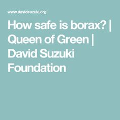 How safe is borax? | Queen of Green | David Suzuki Foundation