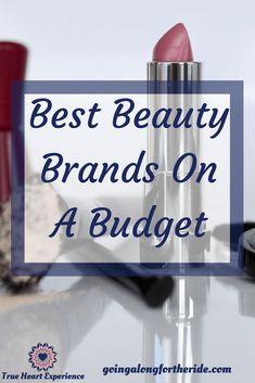 "Are you looking to try some new beauty products without breaking the bank? Click through to read my post ""Best Beauty Brands on A Budget"" on goingalongfortheride.com #Beauty #makeup #savingmoney"