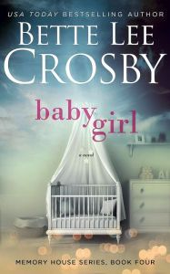 Baby Girl By Bette Lee Crosby - From a USA Today bestselling author: When Cheryl Ann becomes pregnant, she faces a life-changing decision. She winds up in elderly Ophelia's quaint bed–and–breakfast, where she finds friendship, hope, and a new beginning…