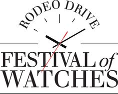 Rodeo Drive announces Festival of Watches, coming October 2013.   The event will celebrate the largest collection of luxury watch brands and exquisite timepieces on the West Coast.