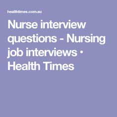 Nurse interview questions - Nursing job interviews • Health Times