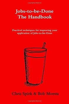 The Jobs-to-be-Done Handbook: Practical techniques for improving your application of Jobs-to-be-Done by Chris Spiek http://www.amazon.com/dp/1499339232/ref=cm_sw_r_pi_dp_7BLovb0T87Z1N