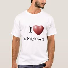 I Love My Neighbor!! T-Shirt - tap/click to personalize and buy  #christian #community #love #peace #harmony Love Your Neighbour, Party Hats, Fitness Models, Unisex, My Love, Gender, Community, Casual, Sleeves