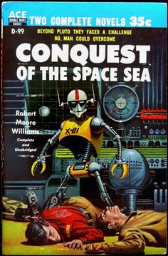 scificovers:  This might very well be one of my favorite robots.  Ace Double D-99: Conquest of the Space Seaby Robert Moore Williams 1955. Cover by Ed Valigursky.