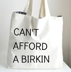 Check out this item in my Etsy shop https://www.etsy.com/listing/222187405/cant-afford-a-birkin-tote-bag-large