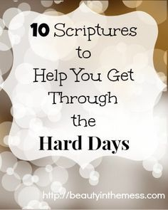 10 Scriptures to Help You Get Through the Hard Days I need this these days. Thanks so much for sharing. Sadly I know all of these but often I don't remind myself.