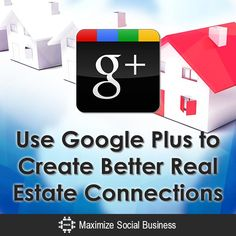Use Google Plus to Create Better Real Estate Connections