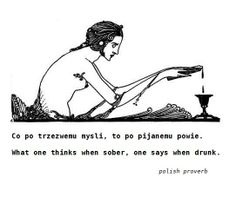 Polish proverb Polish Proverb, Quotable Quotes, Sober, Proverbs, Wisdom, Thoughts, Sayings, Words, Memes