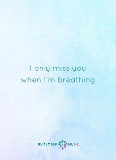Alleen wanneer ik adem... Een quote over het afscheid, het verdriet en het gemis na de dood van een geliefde. Vind meer inspiratie over de uitvaart en rouwen op http://www.rememberme.nl