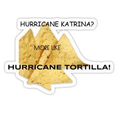 Hurricane Katrina? More like hurricane tortilla! • Also buy this artwork on stickers and phone cases.