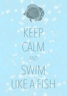"keep calm and swim like a fish / Created with Keep Calm and Carry On for iOS <a class=""pintag searchlink"" data-query=""%23keepcalm"" data-type=""hashtag"" href=""/search/?q=%23keepcalm&rs=hashtag"" rel=""nofollow"" title=""#keepcalm search Pinterest"">#keepcalm</a>"