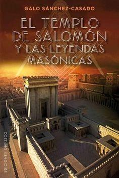 El templo de Salomon y las leyendas masonicas/ The Temple of Solomon and the Masonic Legends