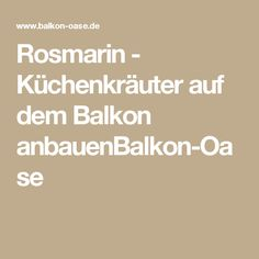Stunning Rosmarin K chenkr uter auf dem Balkon anbauenBalkon Oase