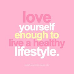 love yourself enough to live a healthy lifestyle | motivational words to live
