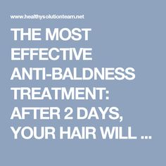 THE MOST EFFECTIVE ANTI-BALDNESS TREATMENT: AFTER 2 DAYS, YOUR HAIR WILL START TO GROW - Healthy Solution Team