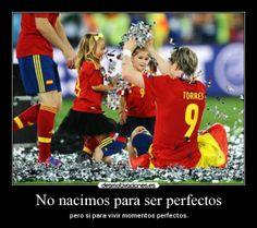 No nacimos para ser perfectos - pero si para vivir momentos perfectos.