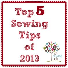 Top 5 Sewing Tips of 2013 - The Sewing Loft