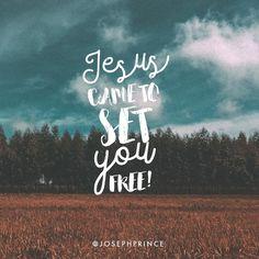 Jesus came to set you free!