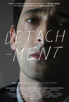 Detachment- terribly sad and honest movie.