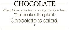 chocolate is salad. period. http://www.bluebelle.nl