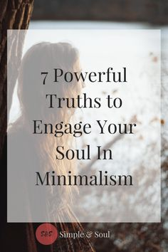 7 Powerful Truths to Engage Your Soul In Minimalism