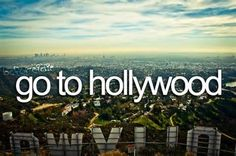 Go To Hollywood. # Bucket List # Before I Die