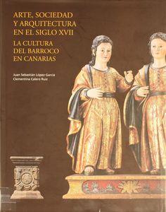 Arte, sociedad y arquitectura en el siglo XVII : la cultura del barroco en Canarias / Juan Sebastián López García, Clementina Calero Ruiz.2008  http://absysnetweb.bbtk.ull.es/cgi-bin/abnetopac01?TITN=411094
